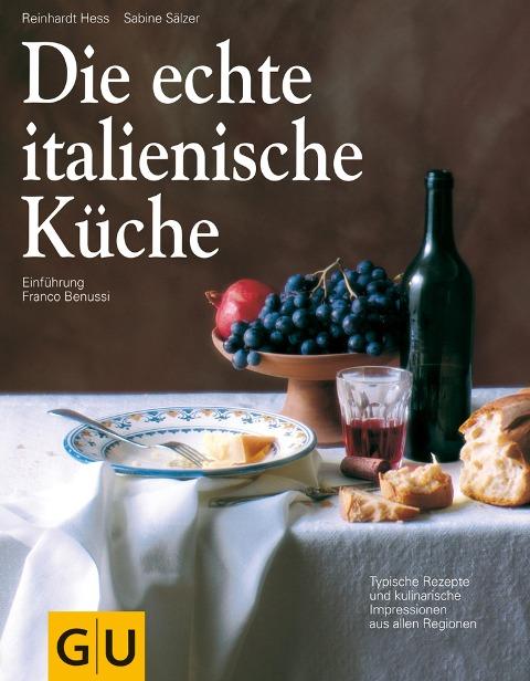 Die echte italienische Küche - Sabine Sälzer, Reinhardt Hess, Franco Benussi
